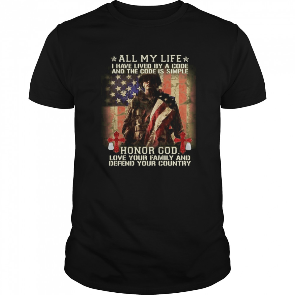 American Flag All My Life I Have Lived By A Code And The Code Is Simple Honor God  Classic Men's T-shirt