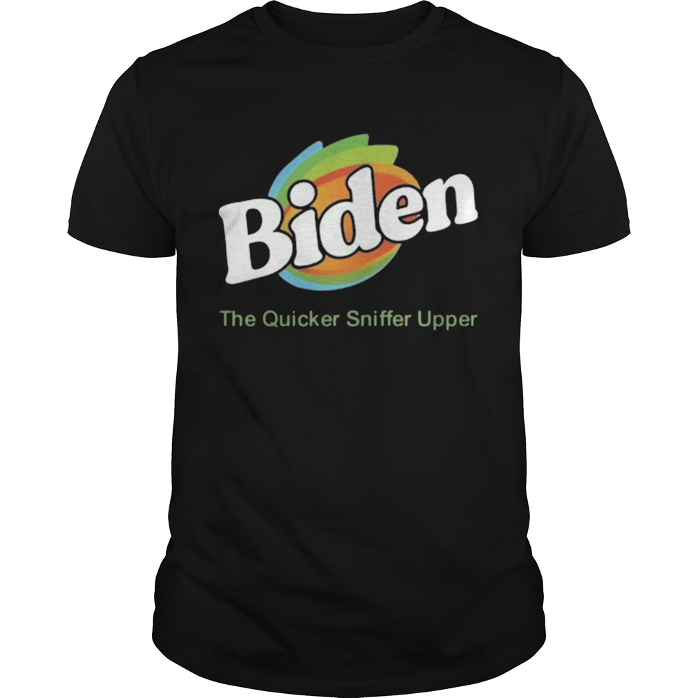 Biden The Quicker Sniffer Upper  Unisex