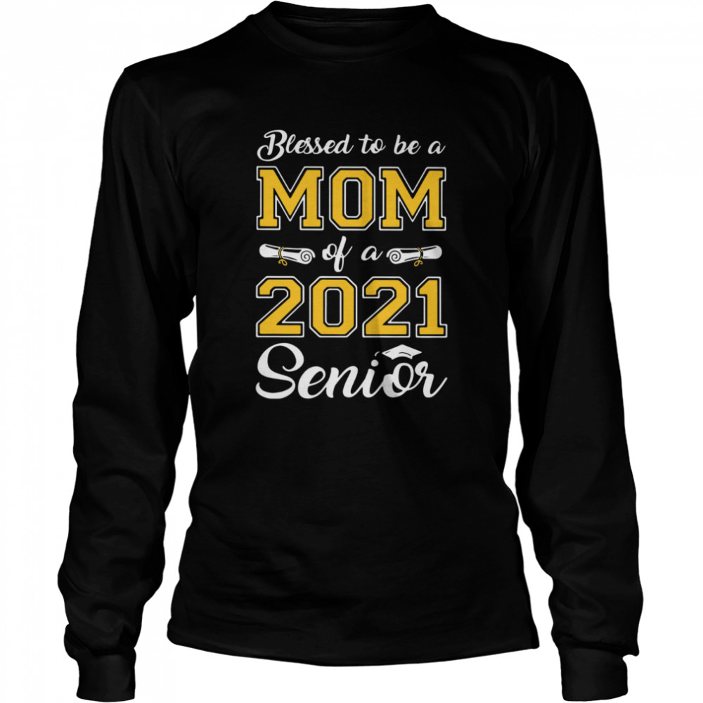Blessed To Be A Mom Of A 2021 Senior  Long Sleeved T-shirt