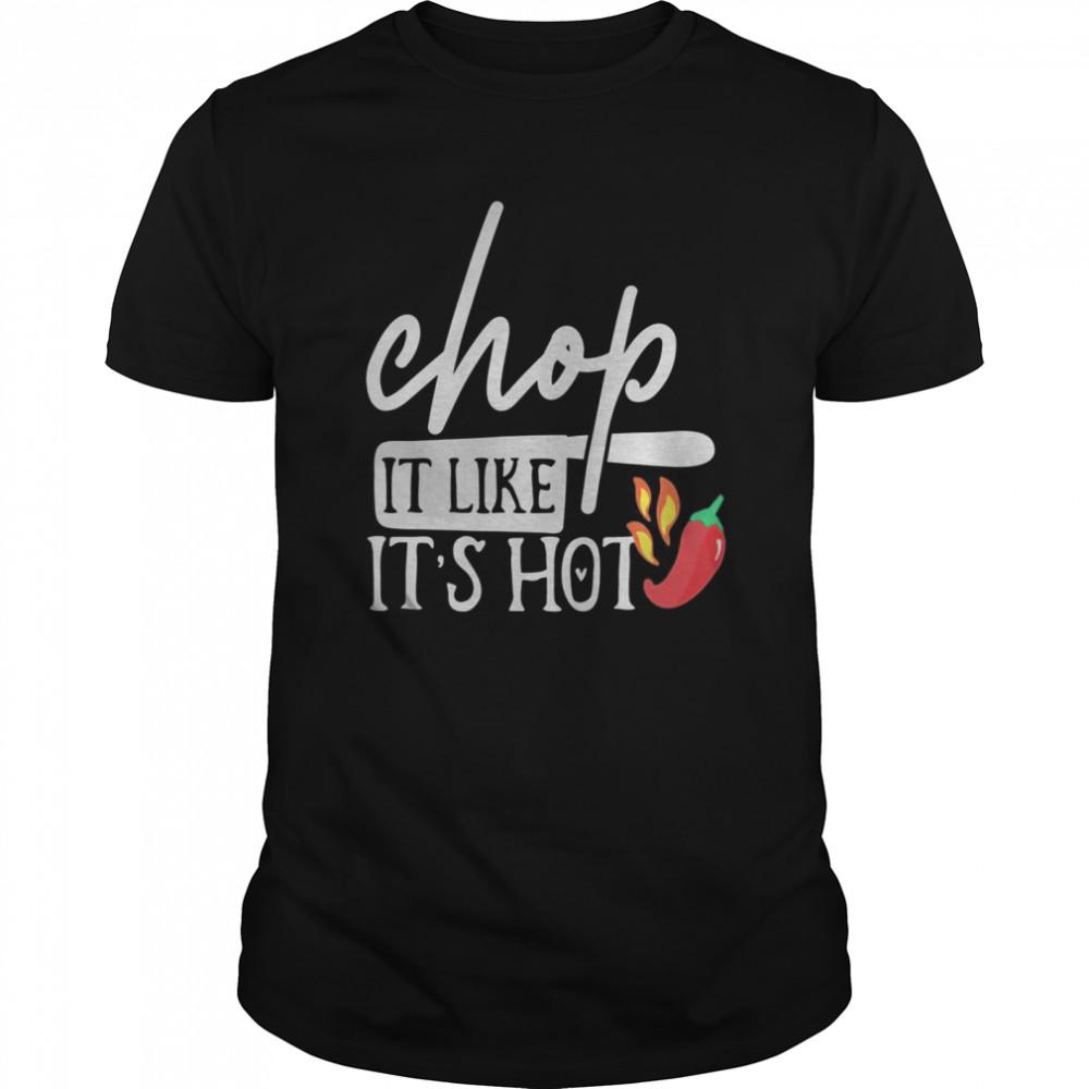 Chop It Like Its Hot Pepper Funny Chef Gifts  Classic Men's T-shirt