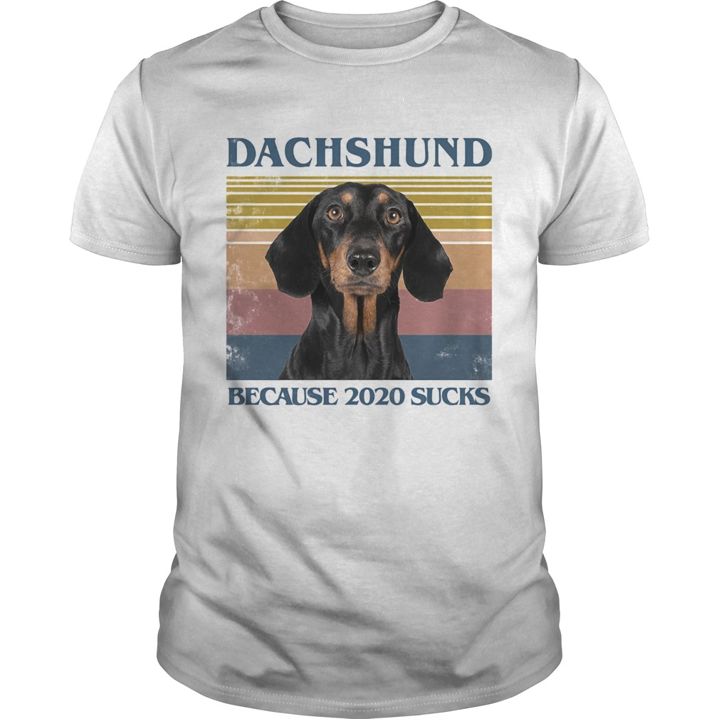 Dachshund because 2020 sucks vintage retro  Unisex