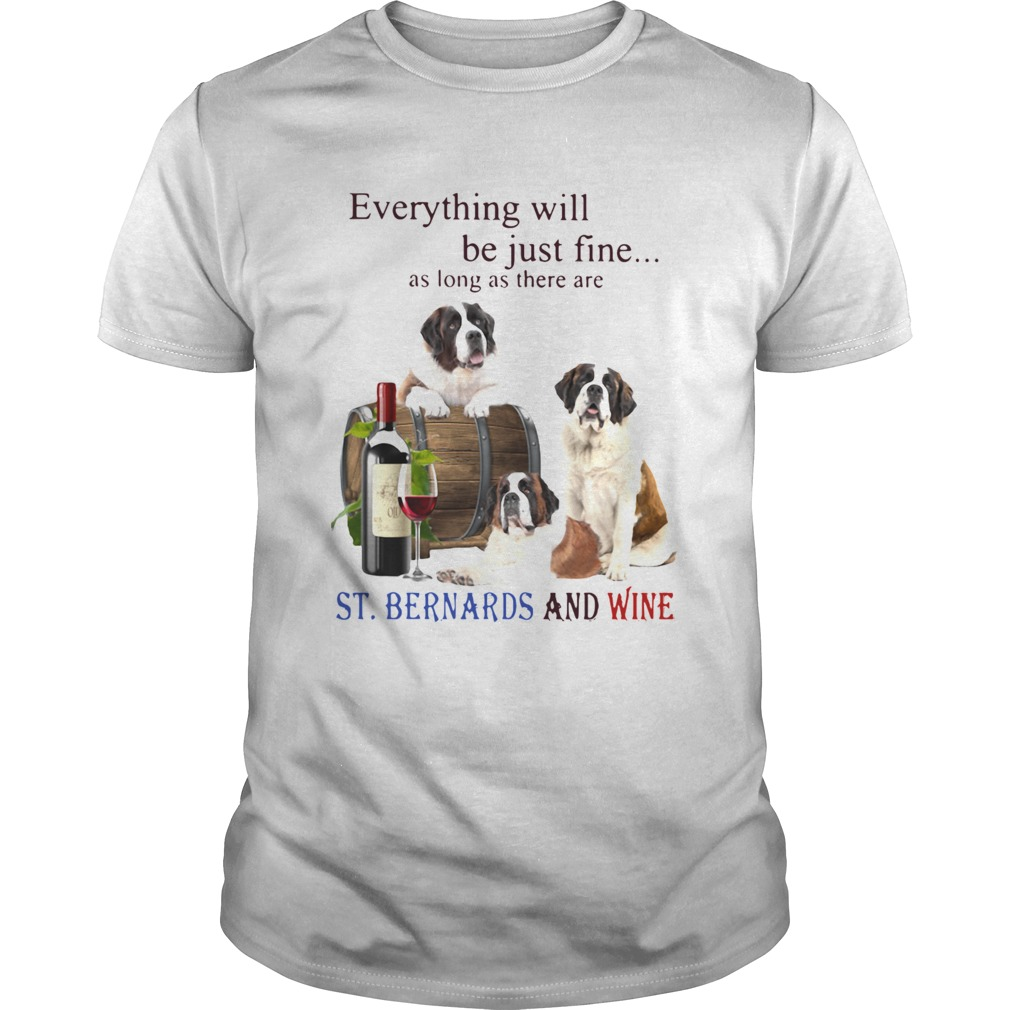 Everything Will Be Just Fine As Long As There Are StBernards And Wine  Unisex