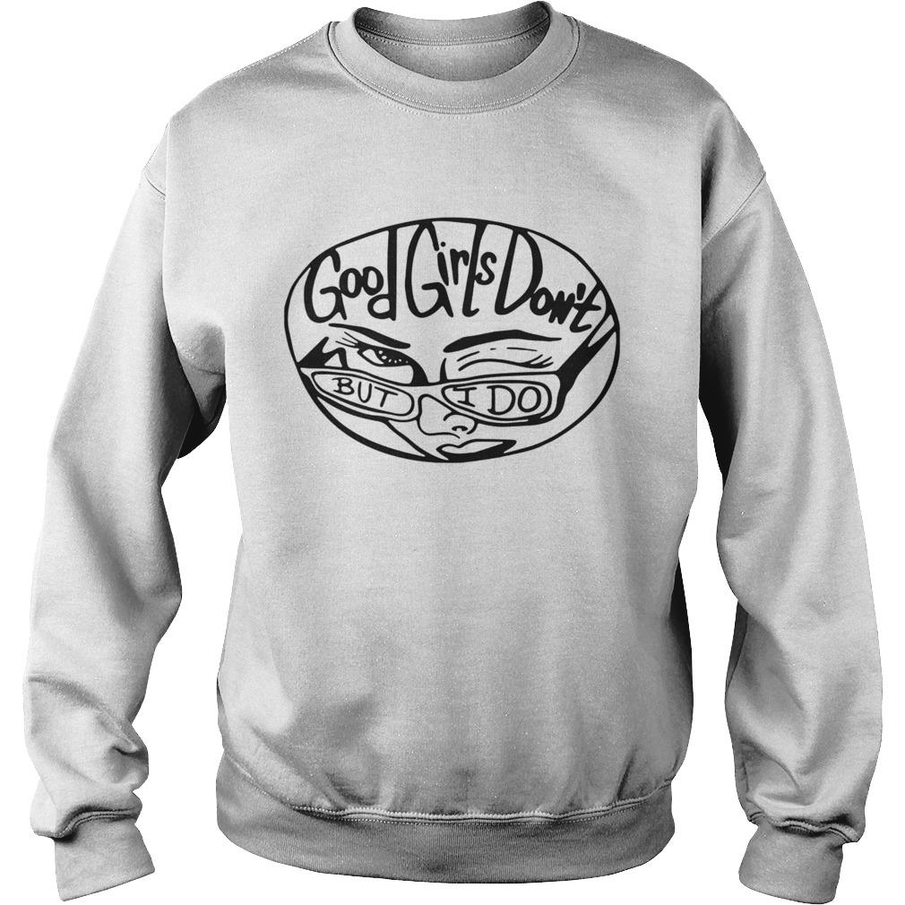 GOOD GIRLS DONT BUT I DO  Sweatshirt