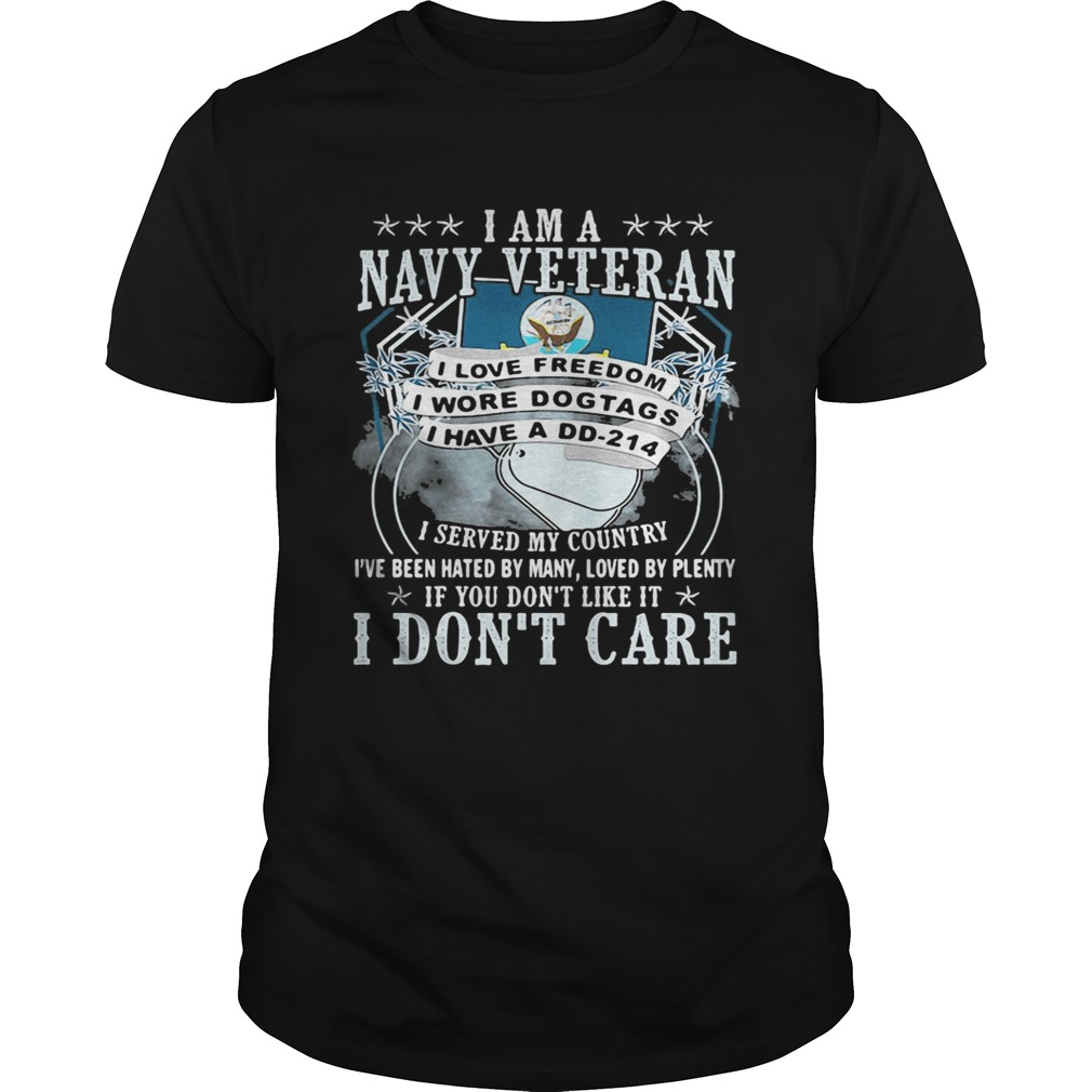 I am a navy veteran i served my country ive been hated by many loved by plenty if you dont like i Unisex