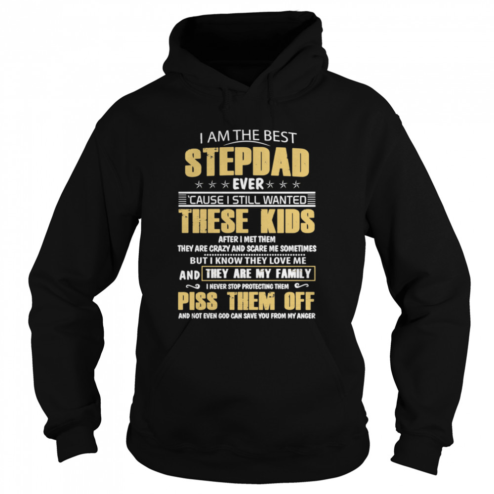 I Am The Best Stepdad Ever Cause I Still Wanted These Kids After I Met Them  Unisex Hoodie