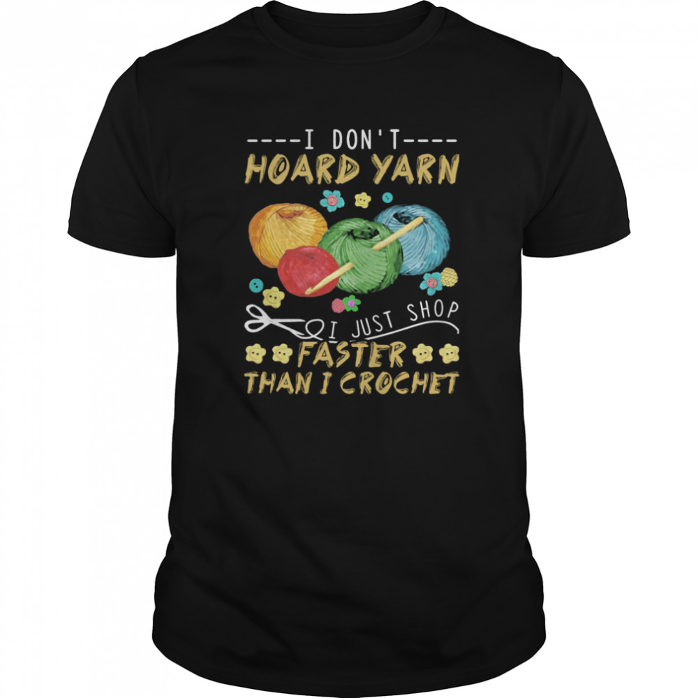 I Don't Hoard Yarn I Just Shop Faster Than I Crochet  Classic Men's T-shirt