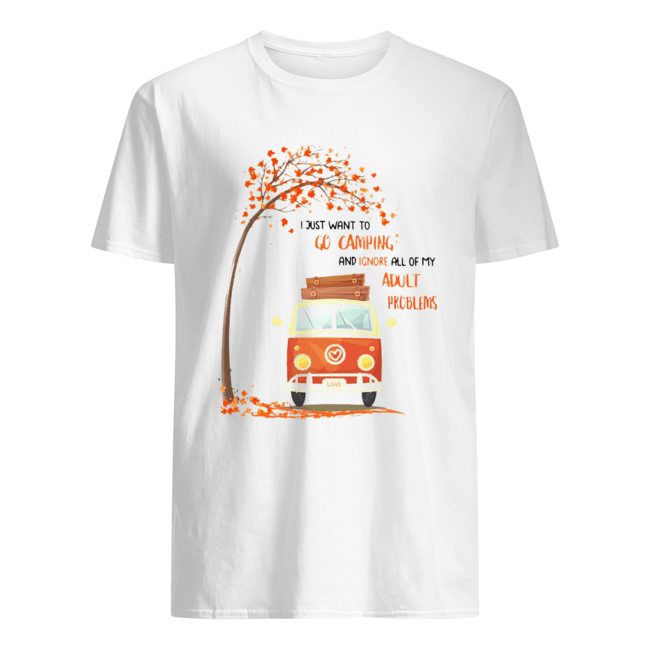 I Just Want To Go Camping And Ignore All Of My Adult Problems  Classic Men's T-shirt