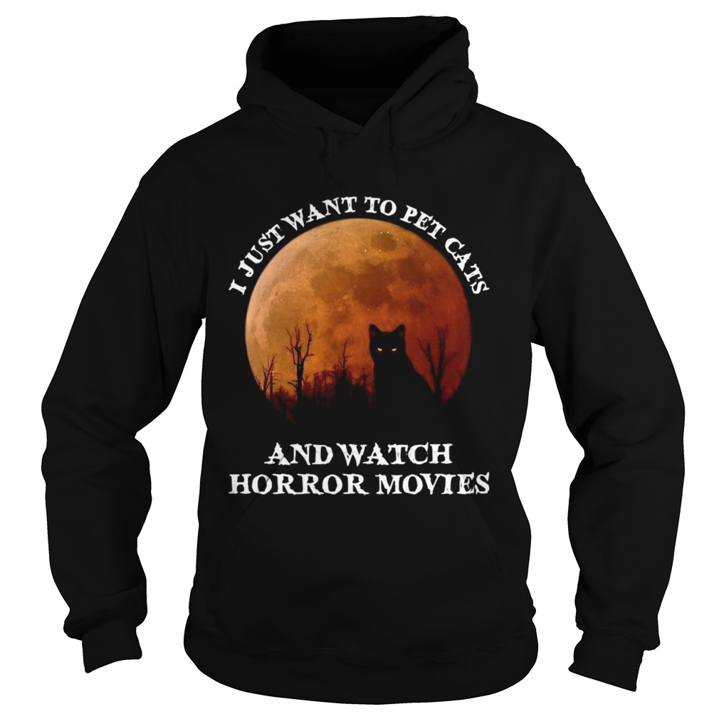I Just Want To Pet Cats And Watch Horror Movies  Hoodie