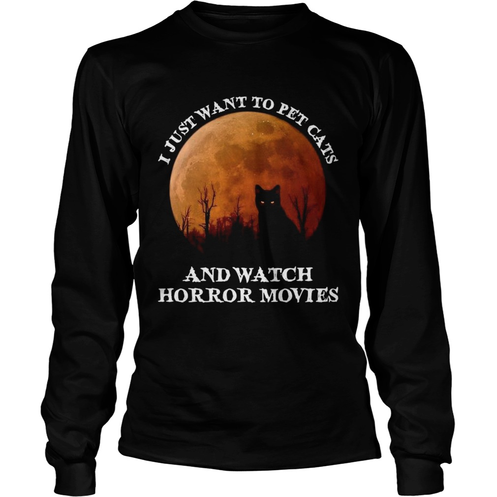 I Just Want To Pet Cats And Watch Horror Movies  Long Sleeve