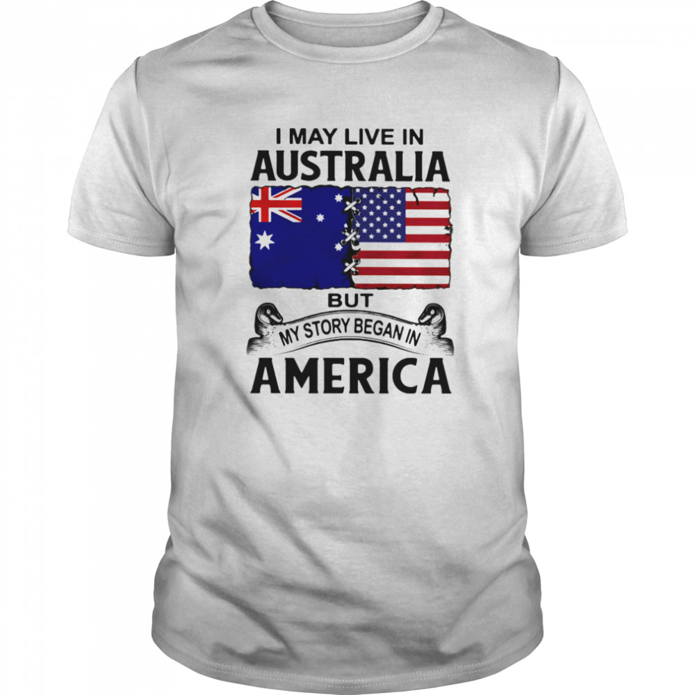 I may live in australia but my story began in america  Classic Men's T-shirt