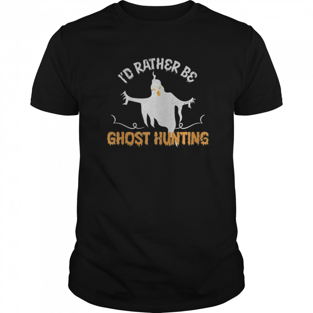 Id Rather Be Ghost Hunting Ghoul Gift Spooky Halloween  Classic Men's T-shirt