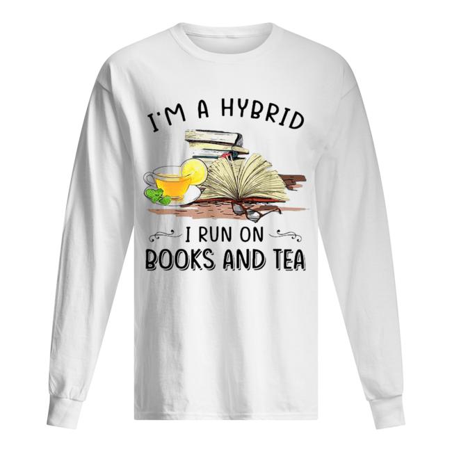 I'm A Hybrid I Run On Books And  Long Sleeved T-shirt