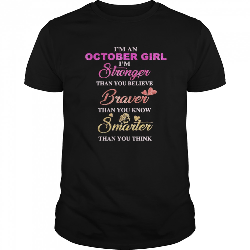 I'm an october girl i'm stronger than you believe braver than you know smarter than you think heart  Classic Men's T-shirt