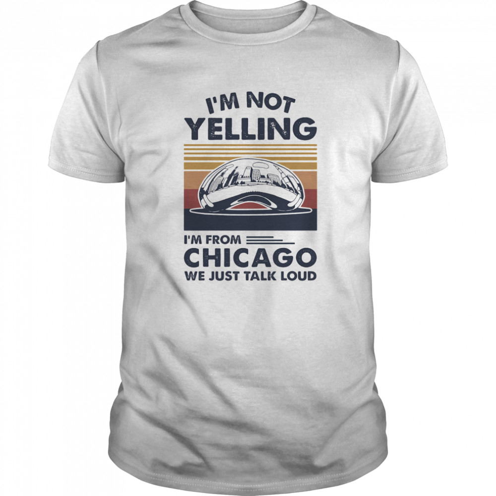 I'm not yelling i'm from chicago we just talk loud vintage retro  Classic Men's T-shirt