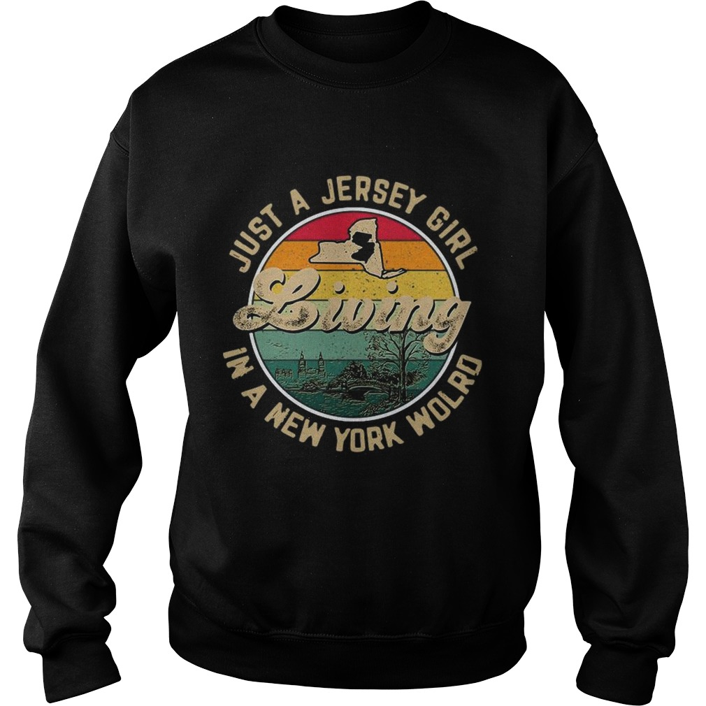 Just A Jersey Girl Living In A New York Wolrd  Sweatshirt
