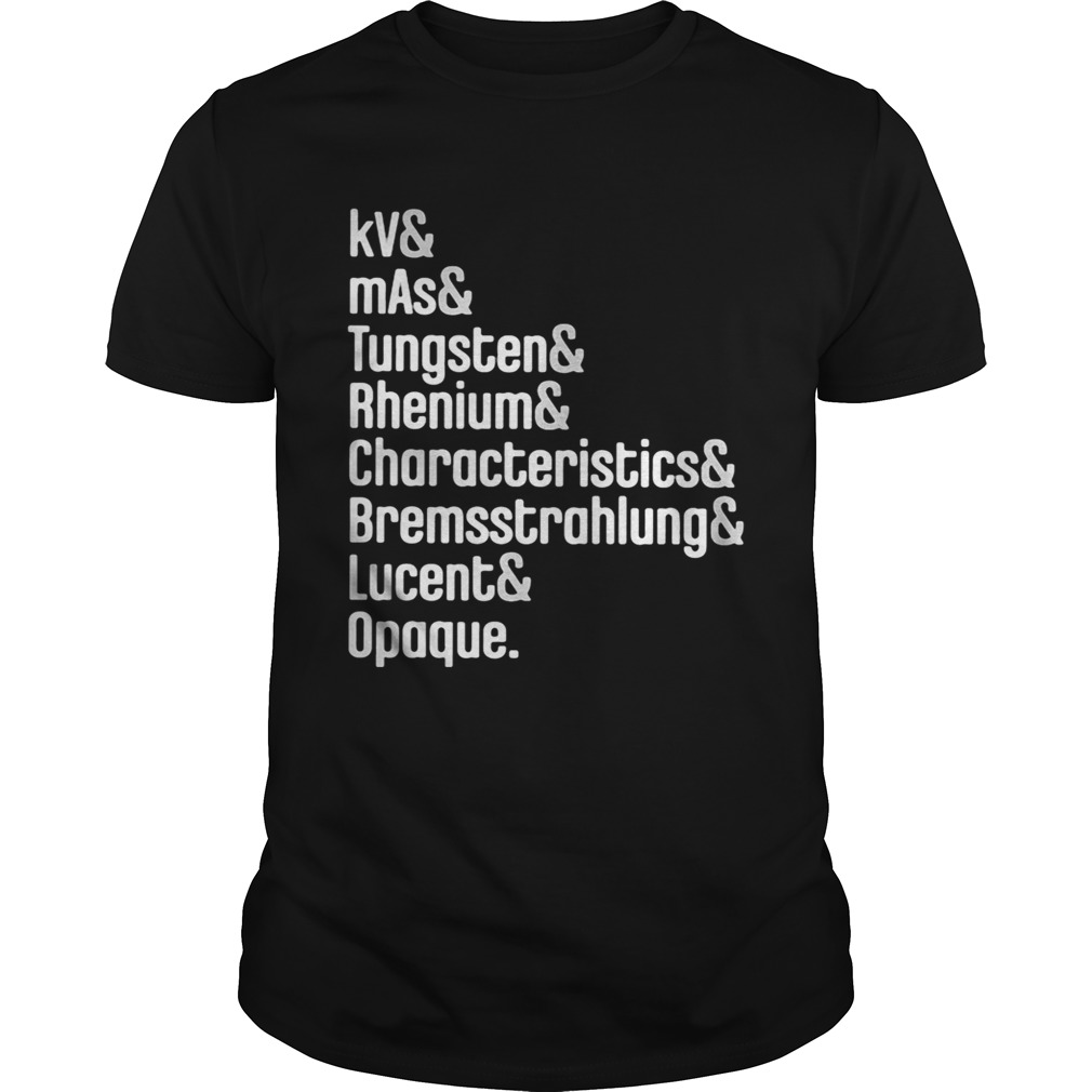 Kv and mas and tungsten and rhenium and characteristics and bremssttrahlung lucent opaque  Unisex