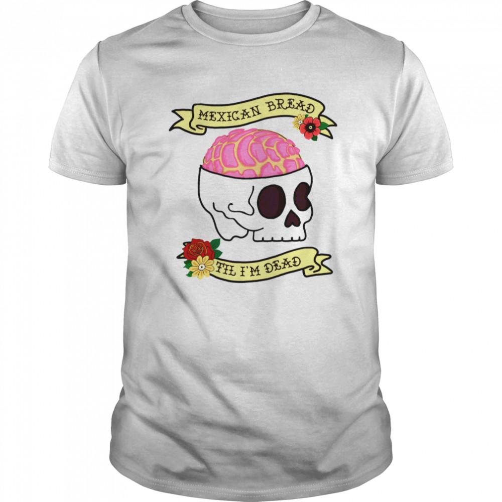 Mexican Bread Til Im Dead  Classic Men's T-shirt
