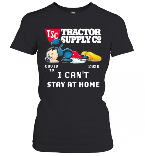 Mickey Mouse Tractor Supply I Can'T Stay At Home Covid 19 2020 T-Shirt Classic Women's T-shirt