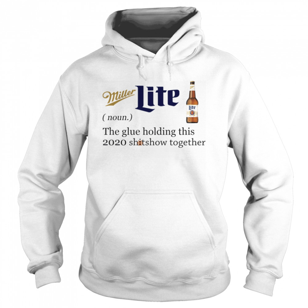 Miller Lite Noun The Glue Holding This 2020 Shitshow Together  Unisex Hoodie