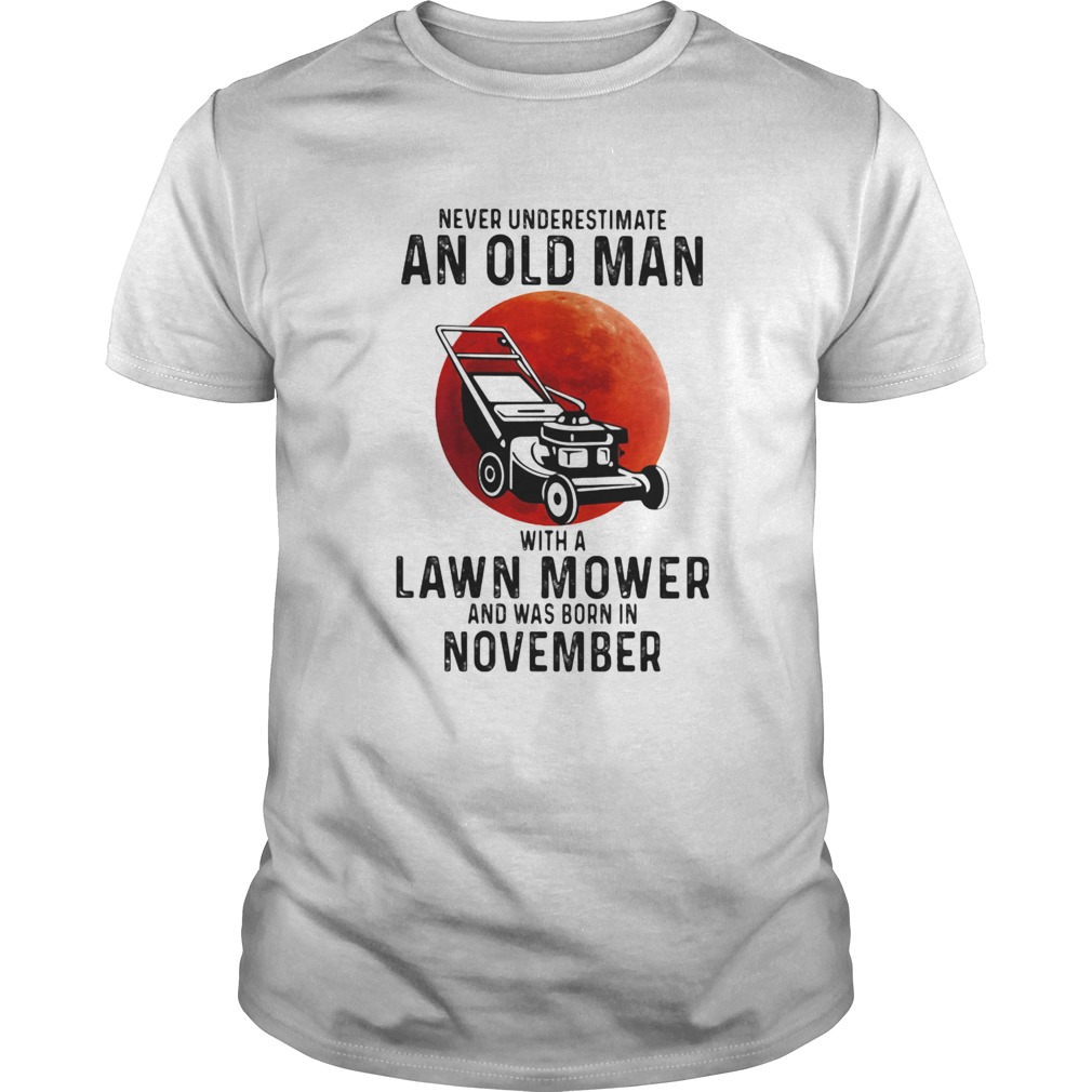 Never underestimate an old man with a lawn mower and was born in november  Unisex