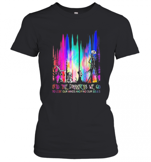 Nightmare Into The Darkness We Go To Lose Our Minds And Find Our Souls T-Shirt Classic Women's T-shirt