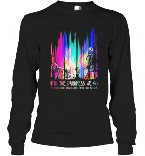 Nightmare Into The Darkness We Go To Lose Our Minds And Find Our Souls T-Shirt Long Sleeved T-shirt