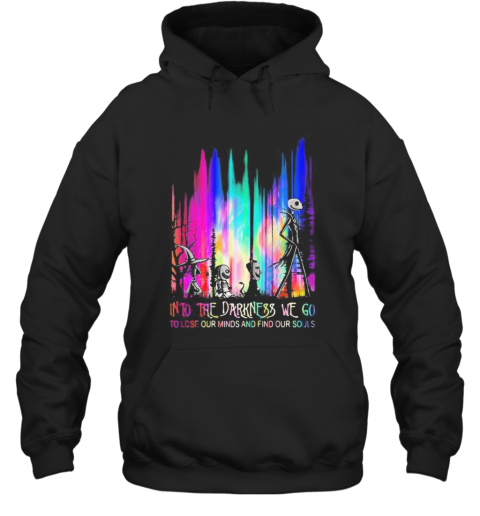 Nightmare Into The Darkness We Go To Lose Our Minds And Find Our Souls T-Shirt Unisex Hoodie