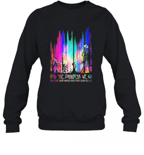 Nightmare Into The Darkness We Go To Lose Our Minds And Find Our Souls T-Shirt Unisex Sweatshirt