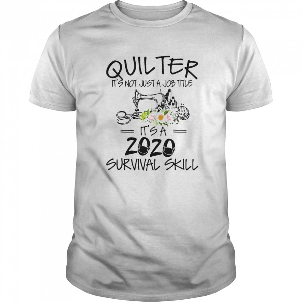 Quilter Its Not Just A Job Title Its A 2020 Survival Skill  Classic Men's T-shirt