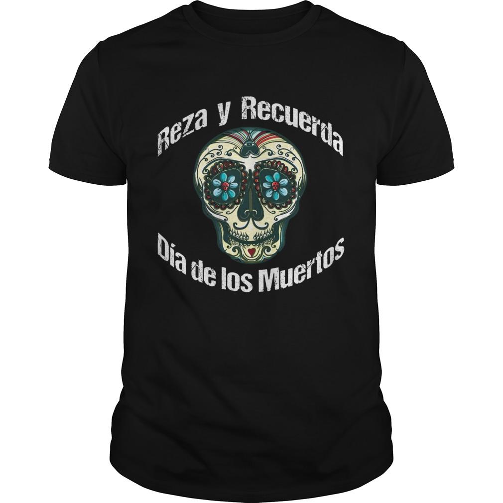 Reza Y Recuerda Sugar Skull Dia De Los Muertos  Unisex
