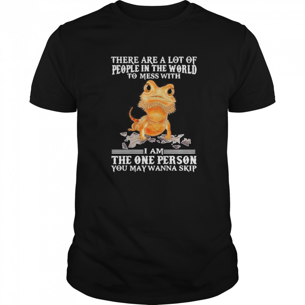 Salamander There Are A Lot Of People In The World To Mess With I Am The One Person You May Wanna Skip  Classic Men's T-shirt