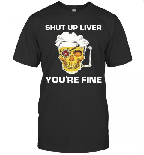 Skull Bear Shut Up Liver You'Re Fine T-Shirt Classic Men's T-shirt