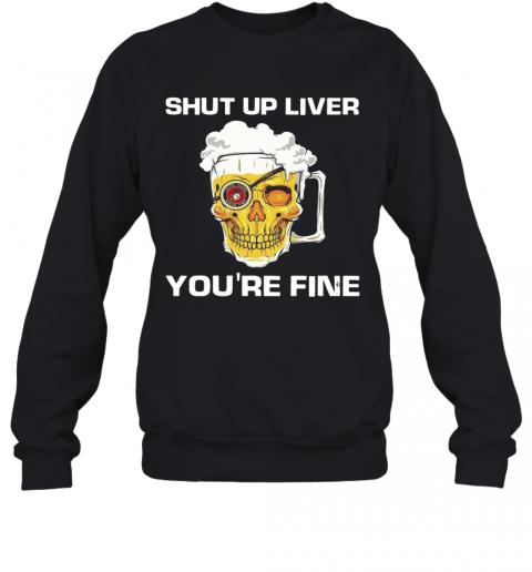 Skull Bear Shut Up Liver You'Re Fine T-Shirt Unisex Sweatshirt