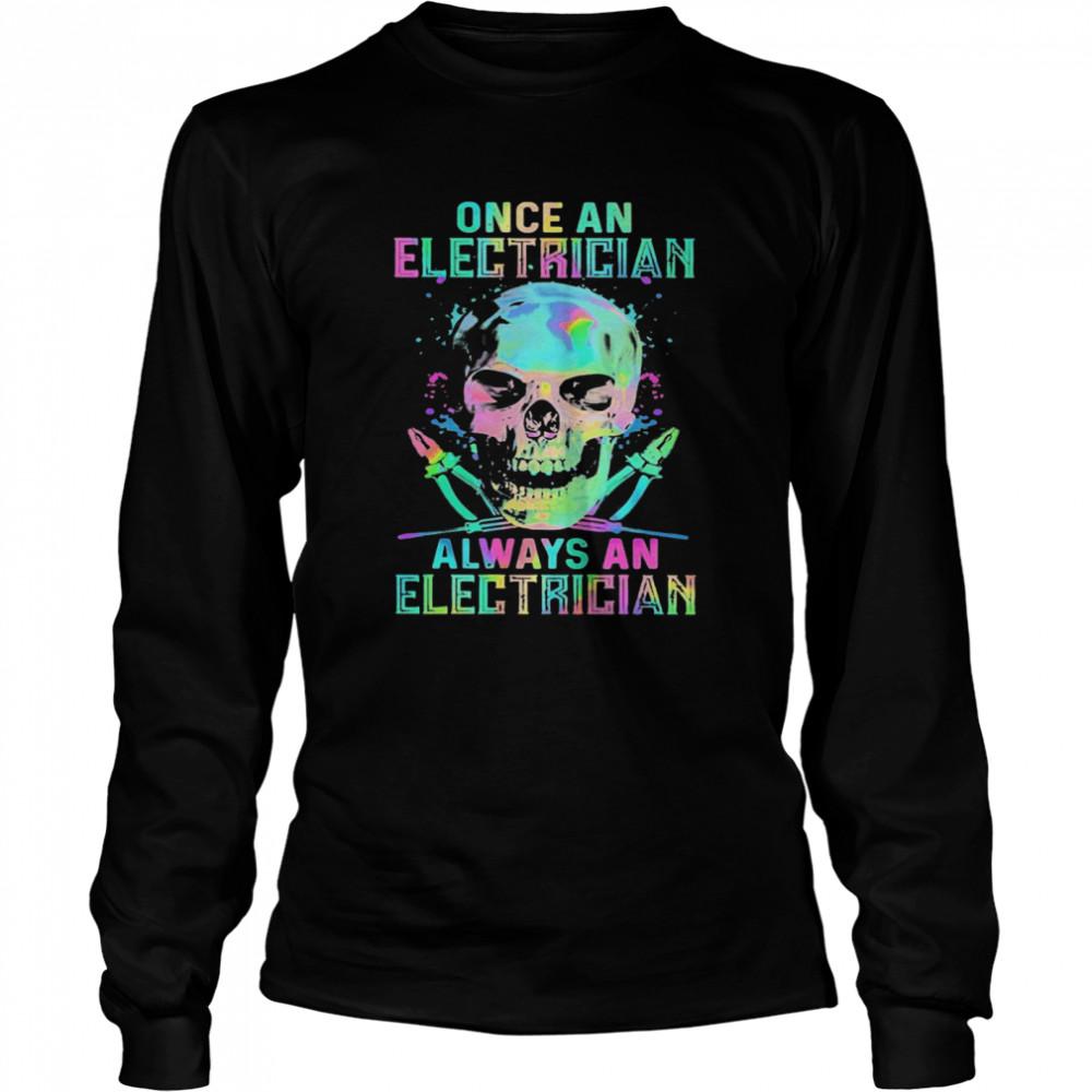 Skull Once An Electrician Always An Electrician Halloween  Long Sleeved T-shirt