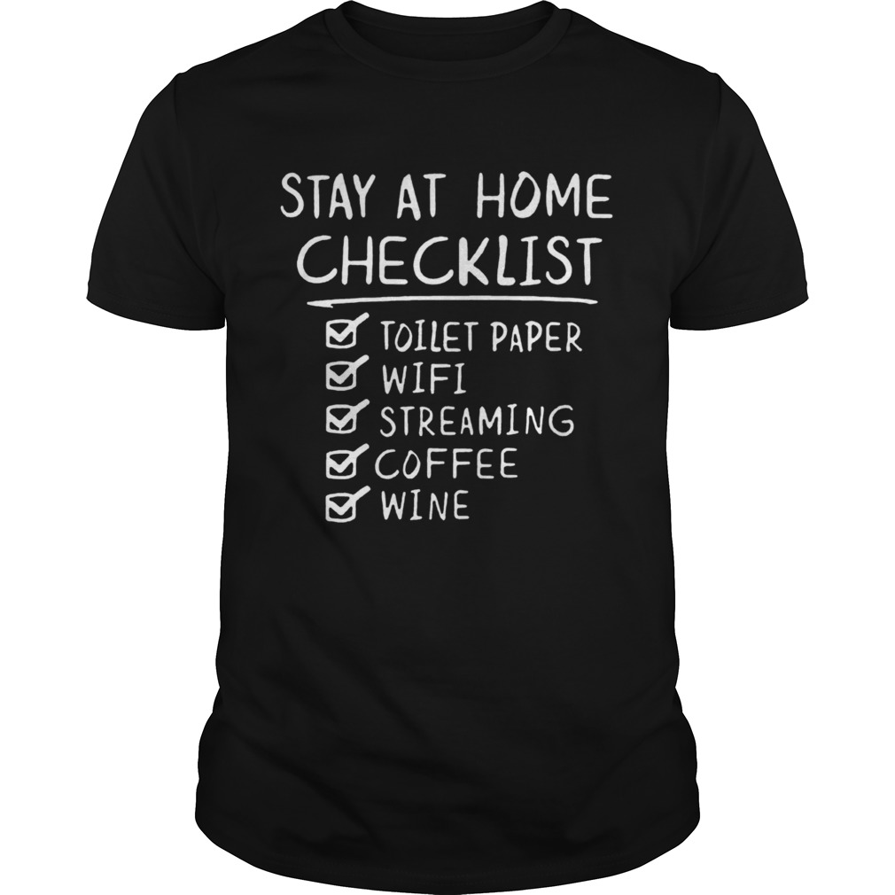Stay Home Checklist Toilet Paper Wifi Streaming Coffee Wine COVID 19  Unisex