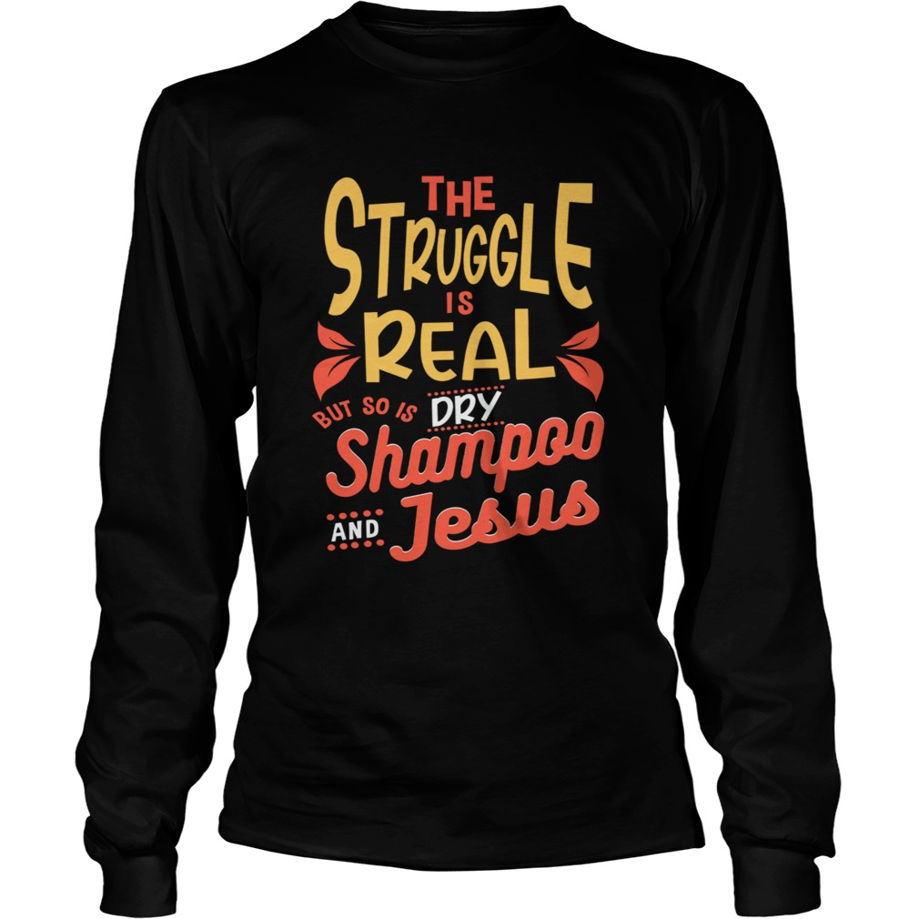 The Struggle Is Real But So Is Shampoo Jesus  Long Sleeve