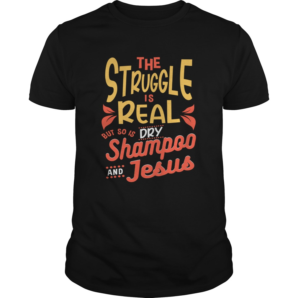 The Struggle Is Real But So Is Shampoo Jesus  Unisex