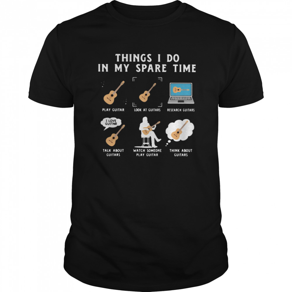 Things I Do In My Spare Time Play Guitar Look At Guitars Research Guitars  Classic Men's T-shirt