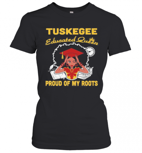 Tuskegee Educated Queen Proud Of My Roots S Tank Toptuskegee Educated Queen Proud Of My Roots T-Shirt Classic Women's T-shirt