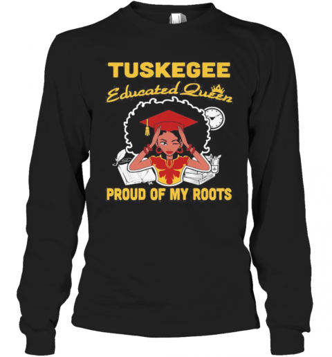 Tuskegee Educated Queen Proud Of My Roots S Tank Toptuskegee Educated Queen Proud Of My Roots T-Shirt Long Sleeved T-shirt