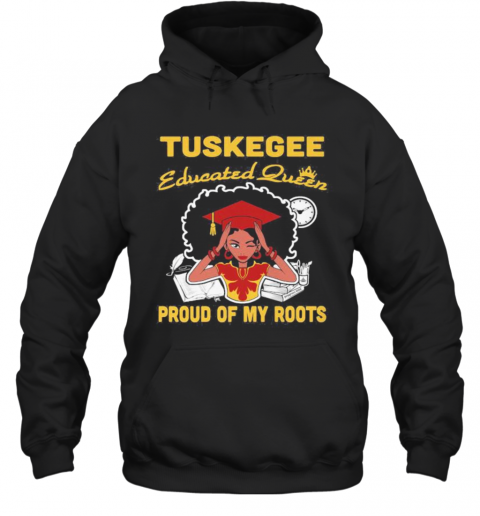 Tuskegee Educated Queen Proud Of My Roots S Tank Toptuskegee Educated Queen Proud Of My Roots T-Shirt Unisex Hoodie