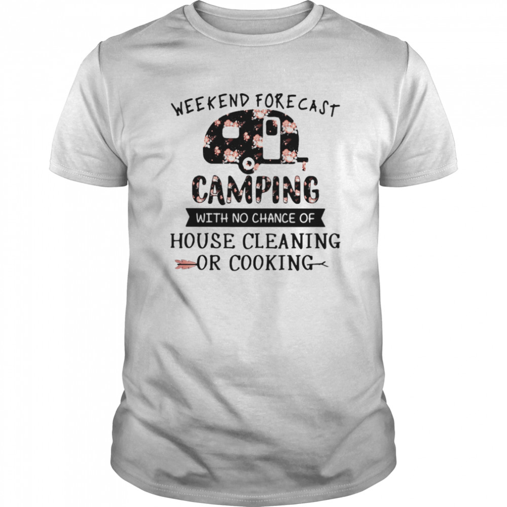 Weekend forecast camping with no chance of house cleaning or cooking flowers  Classic Men's T-shirt