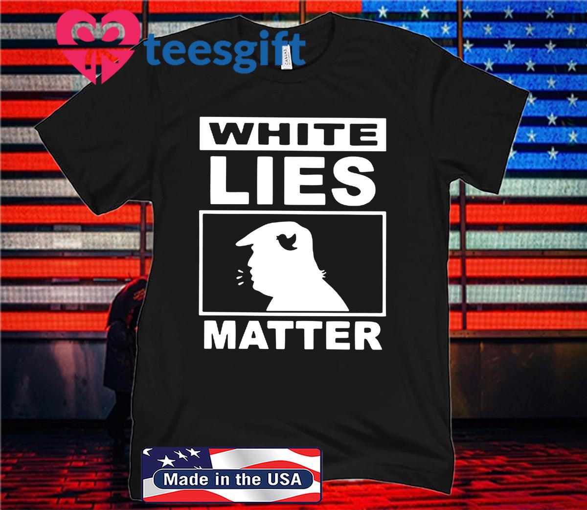White Lies Matter Trump 2020 Shirt