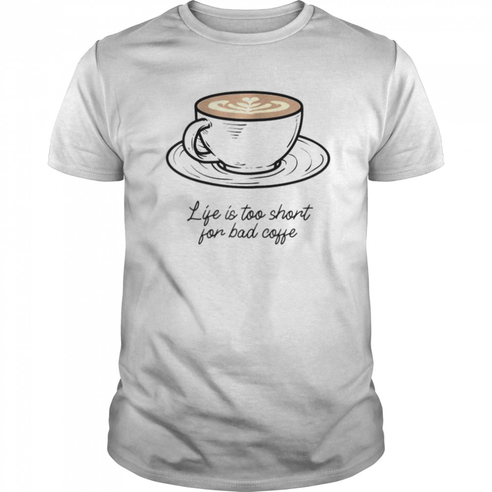 Womens Life is too short for bad coffee  Classic Men's T-shirt