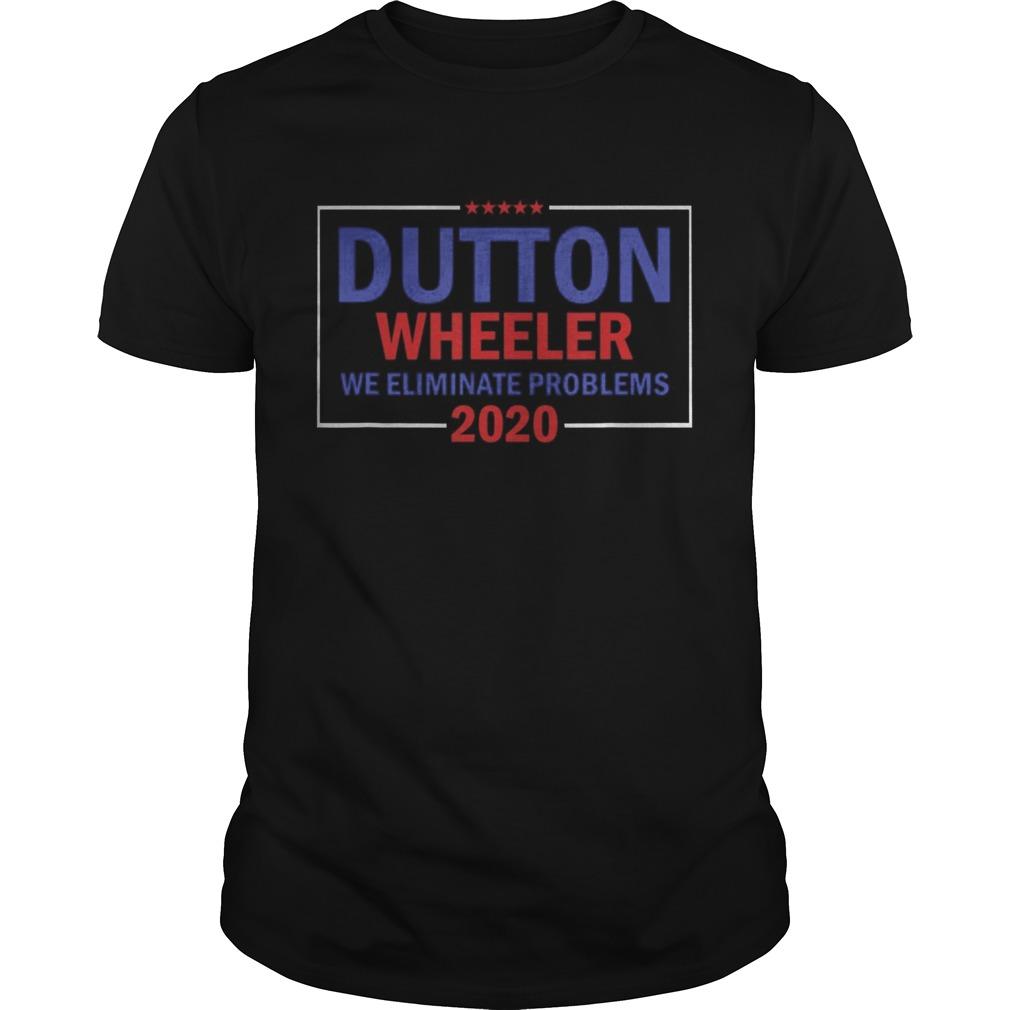 Yellowstone Dutton Wheeler 2020 We Eliminate Problems  Unisex