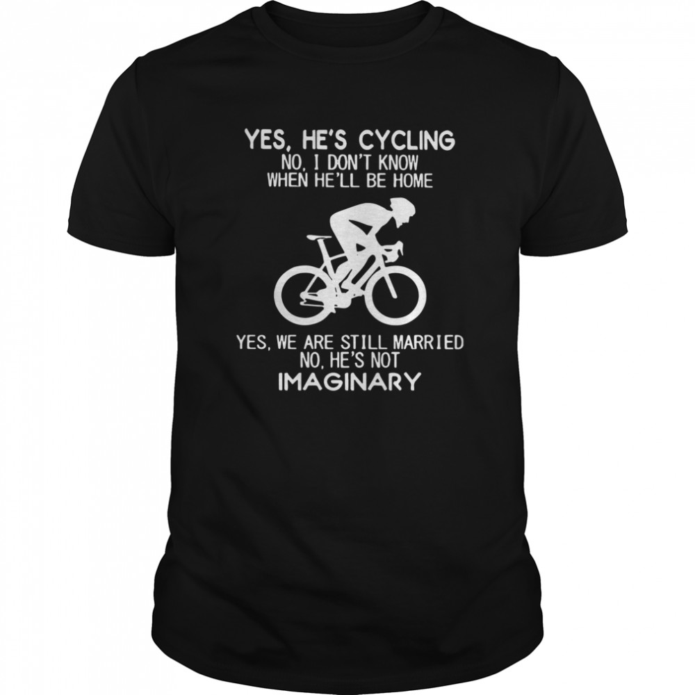 Yes Hes Cycling No I Dont Know When Hell Be Home Hes Not Imaginary  Classic Men's T-shirt