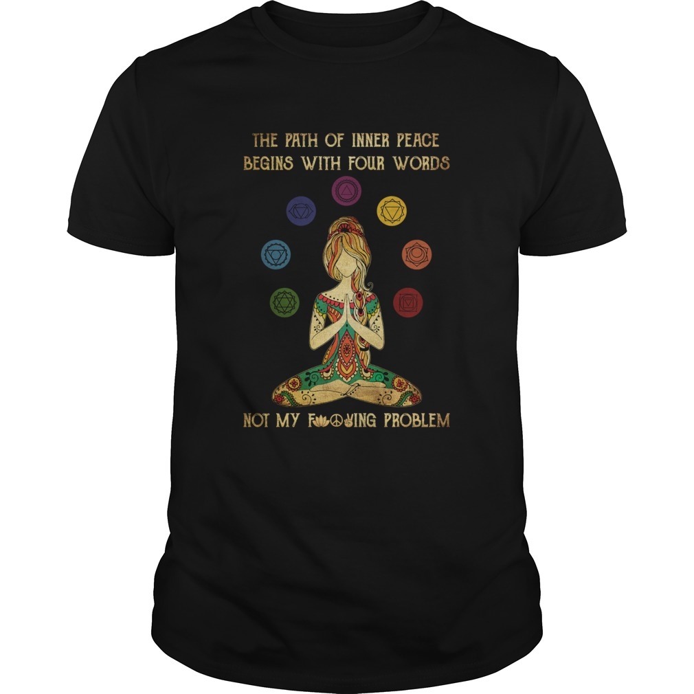 Yoga The Path Of Inner Peace Begins With Four Words Not My Fucking Problem  Unisex