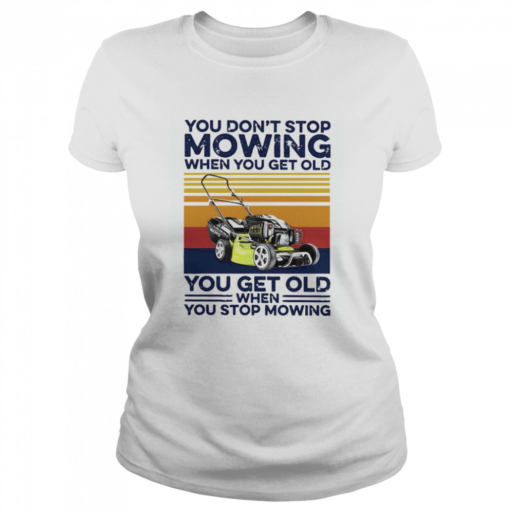 You Don't Stop Mowing When You Get Old You Get Old When You Stop Moving Vintage  Classic Women's T-shirt