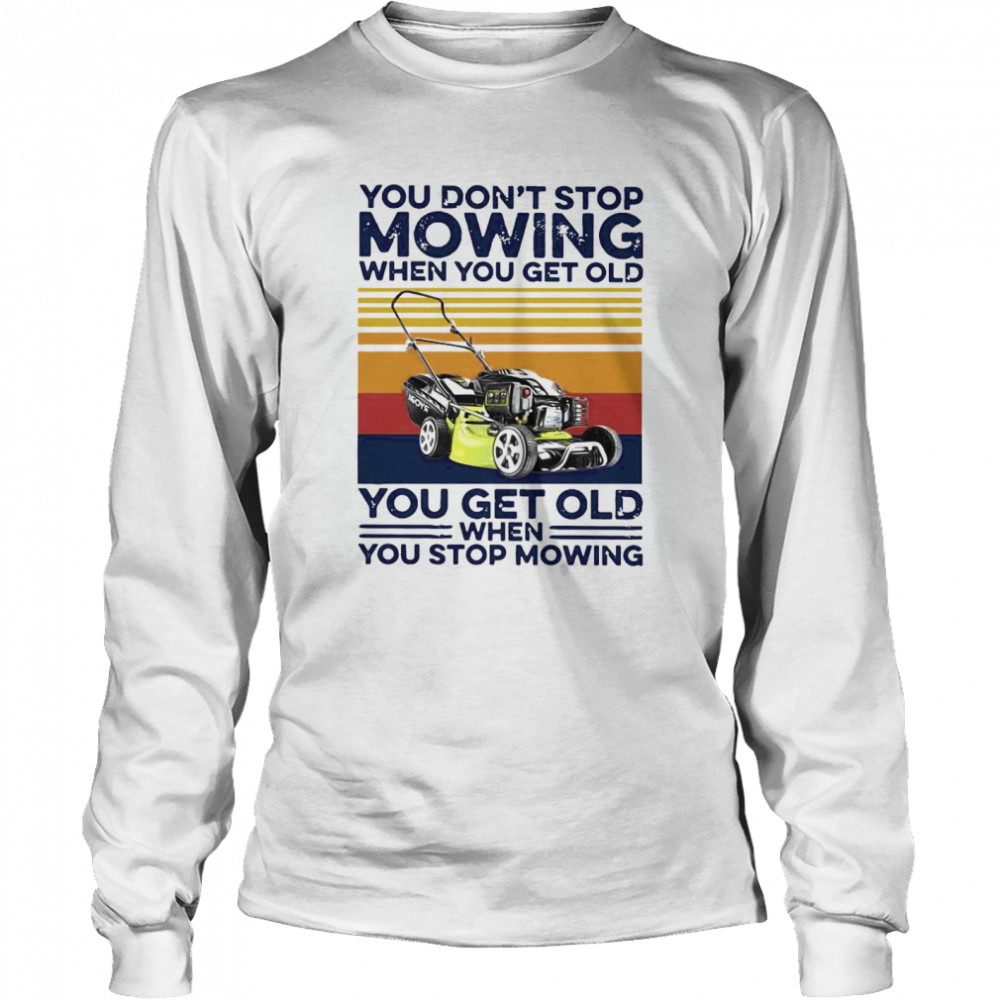 You Don't Stop Mowing When You Get Old You Get Old When You Stop Moving Vintage  Long Sleeved T-shirt