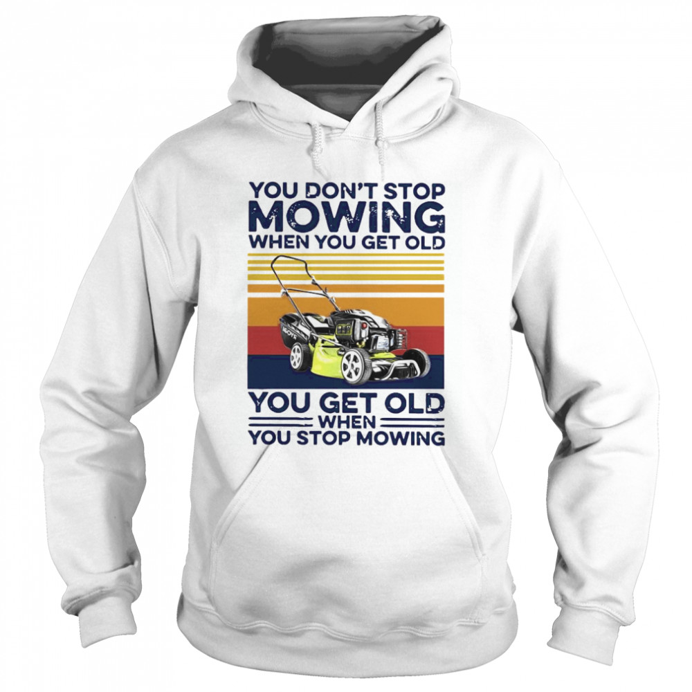 You Don't Stop Mowing When You Get Old You Get Old When You Stop Moving Vintage  Unisex Hoodie